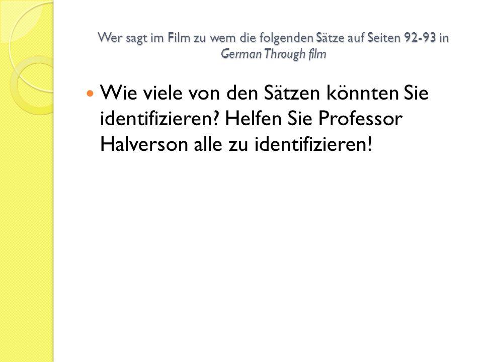 Wer sagt im Film zu wem die folgenden Sätze auf Seiten 92-93 in German Through film Wie viele von den Sätzen könnten Sie identifizieren? Helfen Sie Pr