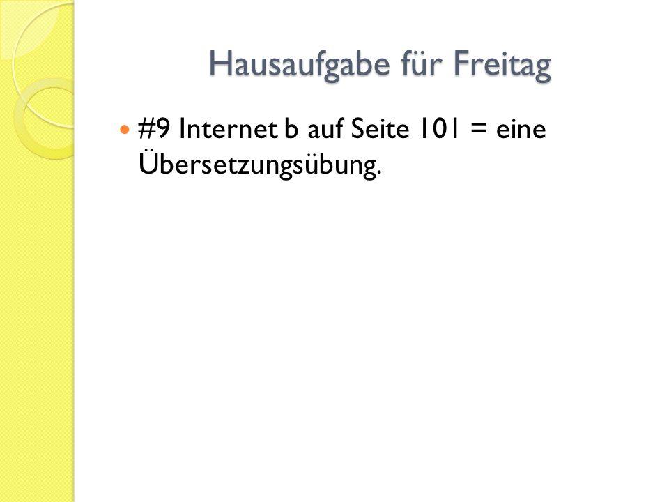 Hausaufgabe für Freitag #9 Internet b auf Seite 101 = eine Übersetzungsübung.