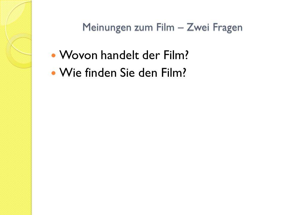 Meinungen zum Film – Zwei Fragen Wovon handelt der Film? Wie finden Sie den Film?
