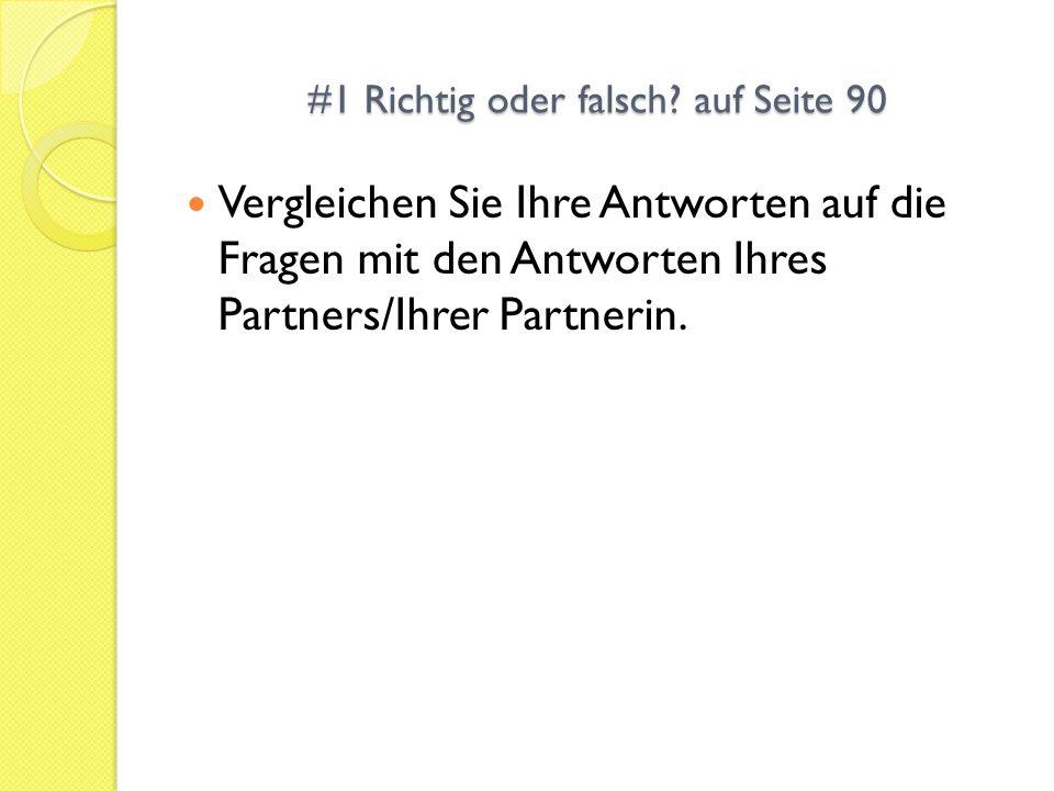 #1 Richtig oder falsch? auf Seite 90 Vergleichen Sie Ihre Antworten auf die Fragen mit den Antworten Ihres Partners/Ihrer Partnerin.