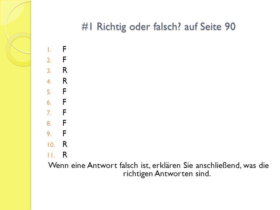 #1 Richtig oder falsch? auf Seite 90 1. F 2. F 3. R 4. R 5. F 6. F 7. F 8. F 9. F 10. R 11. R Wenn eine Antwort falsch ist, erklären Sie anschließend,