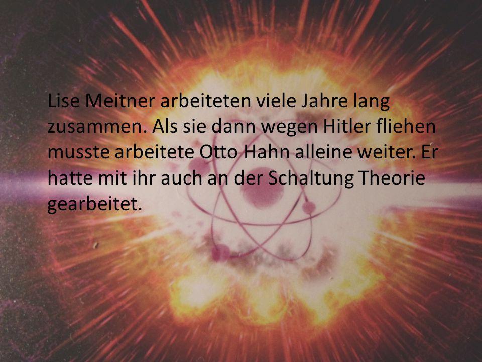 Lise Meitner arbeiteten viele Jahre lang zusammen.