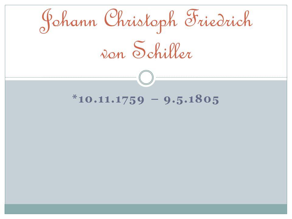 *10.11.1759 – 9.5.1805 Johann Christoph Friedrich von Schiller
