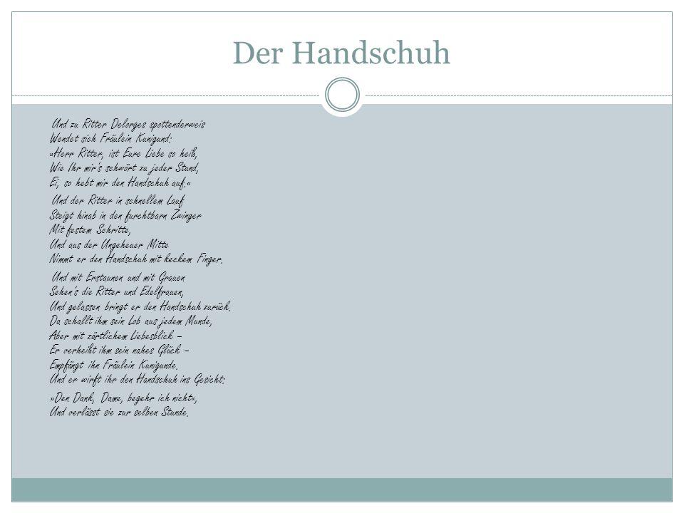 Der Handschuh Und zu Ritter Delorges spottenderweis Wendet sich Fräulein Kunigund: »Herr Ritter, ist Eure Liebe so heiß, Wie Ihr mir's schwört zu jede