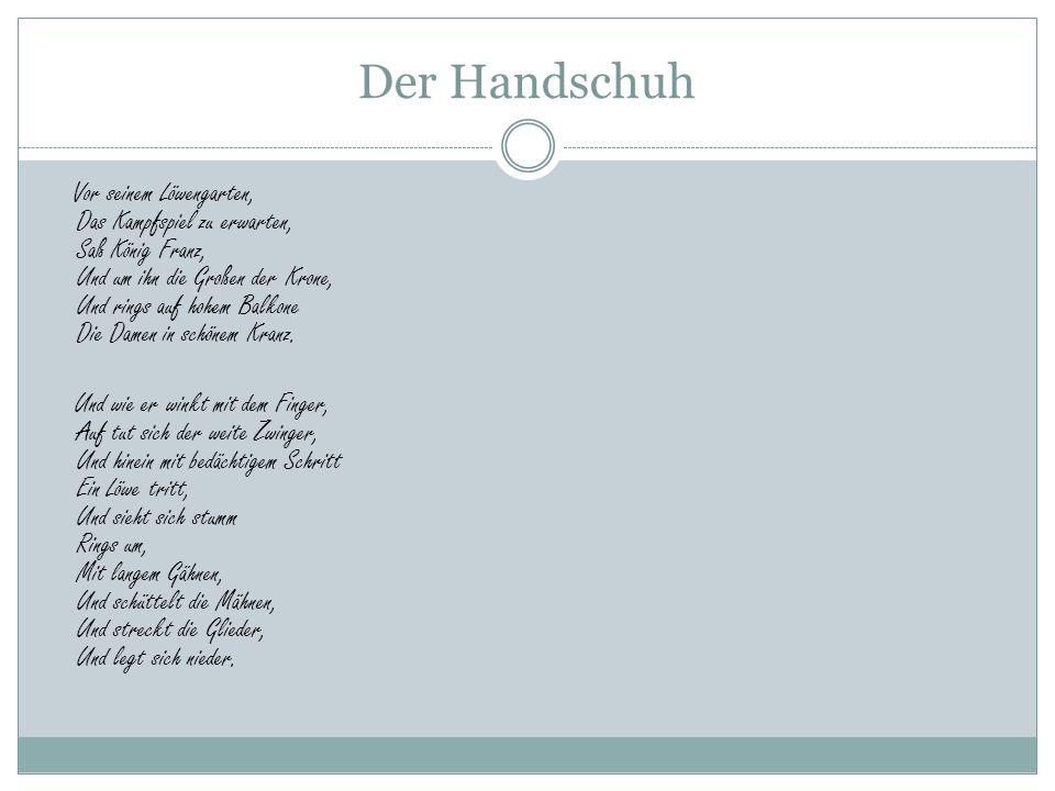 Der Handschuh Vor seinem Löwengarten, Das Kampfspiel zu erwarten, Saß König Franz, Und um ihn die Großen der Krone, Und rings auf hohem Balkone Die Da