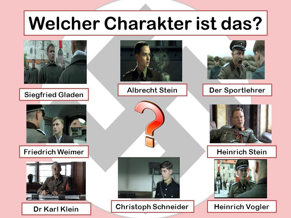 Welcher Charakter ist das? Siegfried Gladen Albrecht SteinDer Sportlehrer Heinrich Stein Heinrich VoglerChristoph Schneider Dr Karl Klein Friedrich We