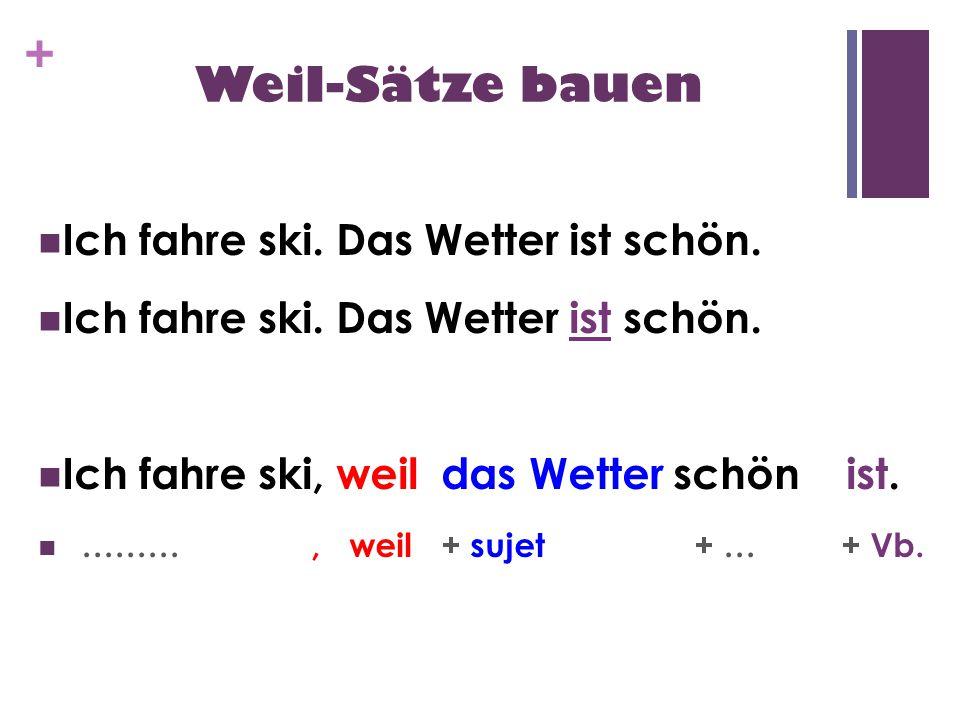 + Weil-Sätze bauen Ich fahre ski.Das Wetter ist schön.