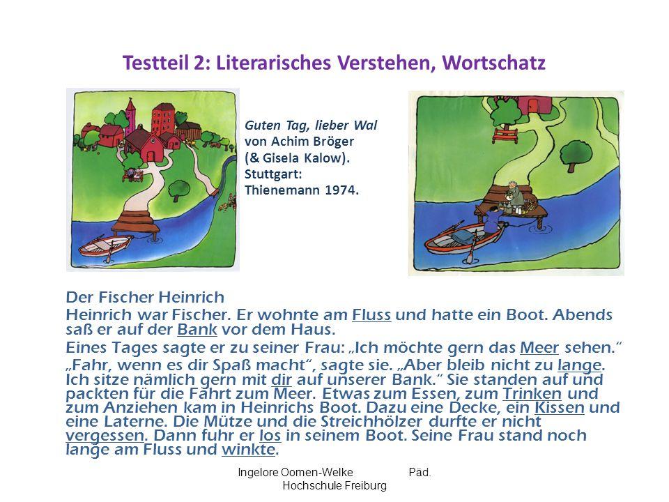 Ingelore Oomen-Welke Päd. Hochschule Freiburg Testteil 2: Literarisches Verstehen, Wortschatz Guten Tag, lieber Wal von Achim Bröger (& Gisela Kalow).