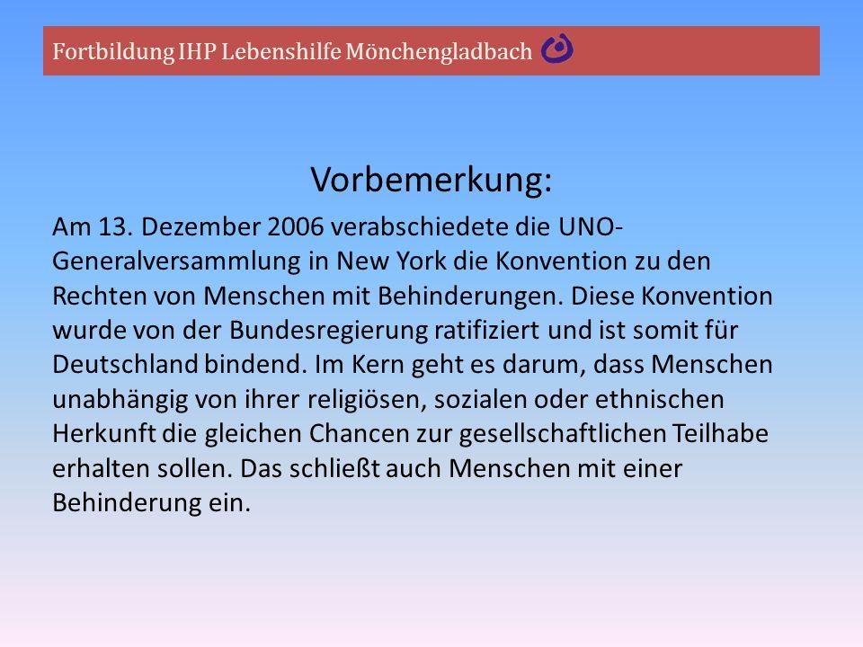 Fortbildung IHP Lebenshilfe Mönchengladbach Vorbemerkung: Am 13. Dezember 2006 verabschiedete die UNO- Generalversammlung in New York die Konvention z