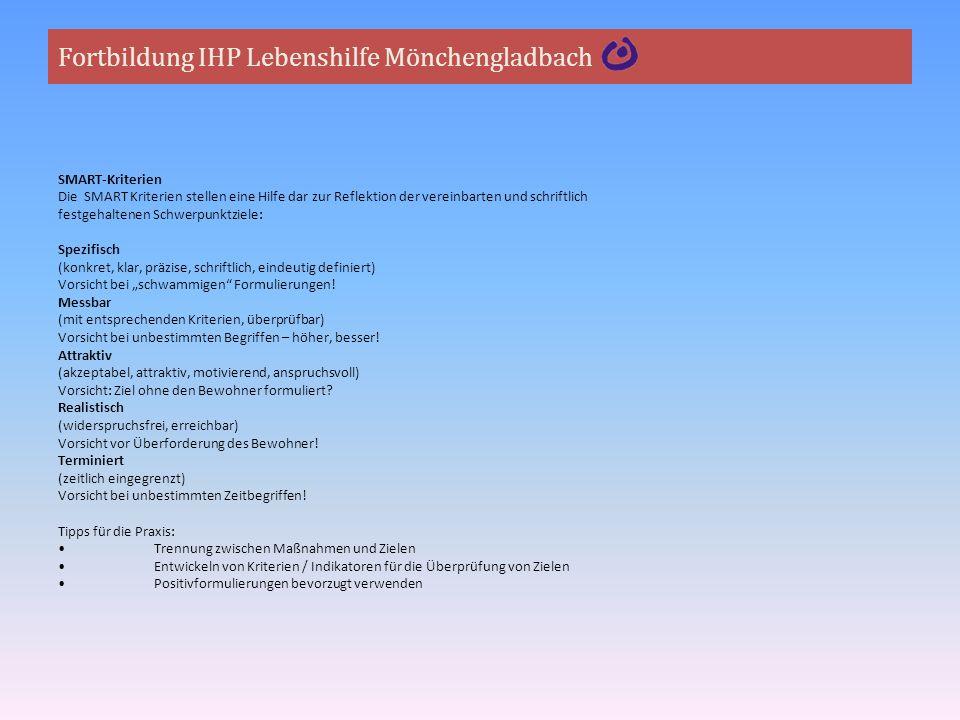 Fortbildung IHP Lebenshilfe Mönchengladbach SMART-Kriterien Die SMART Kriterien stellen eine Hilfe dar zur Reflektion der vereinbarten und schriftlich