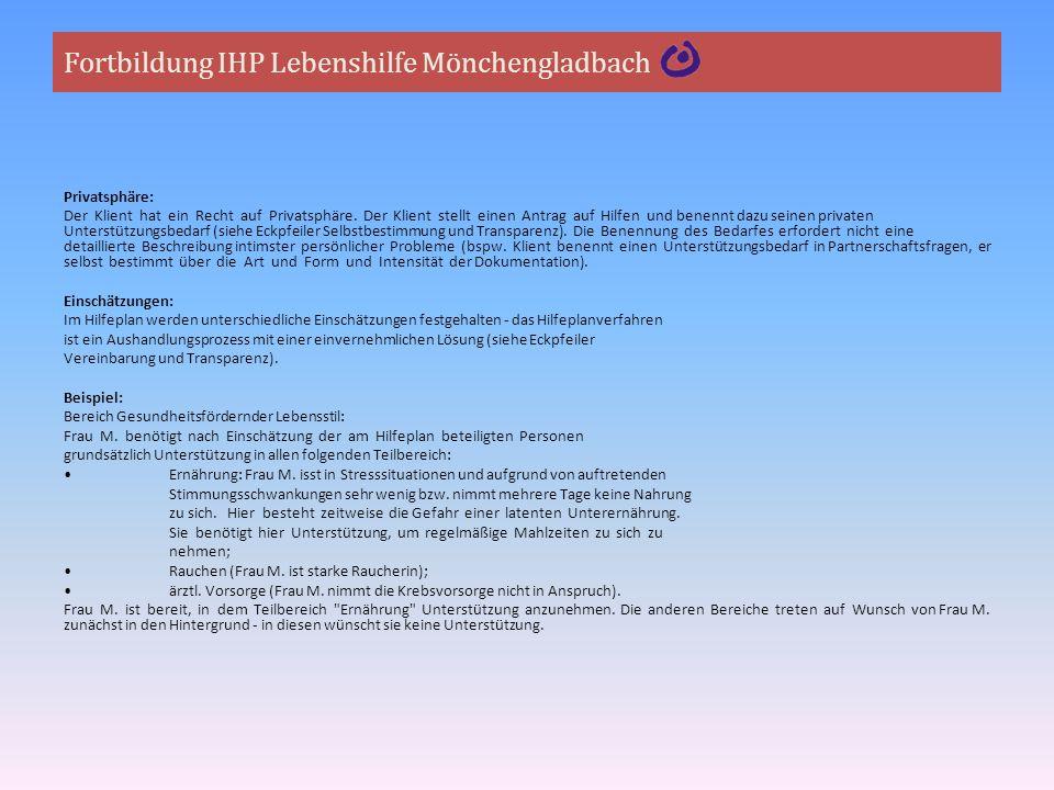 Fortbildung IHP Lebenshilfe Mönchengladbach Privatsphäre: Der Klient hat ein Recht auf Privatsphäre. Der Klient stellt einen Antrag auf Hilfen und ben