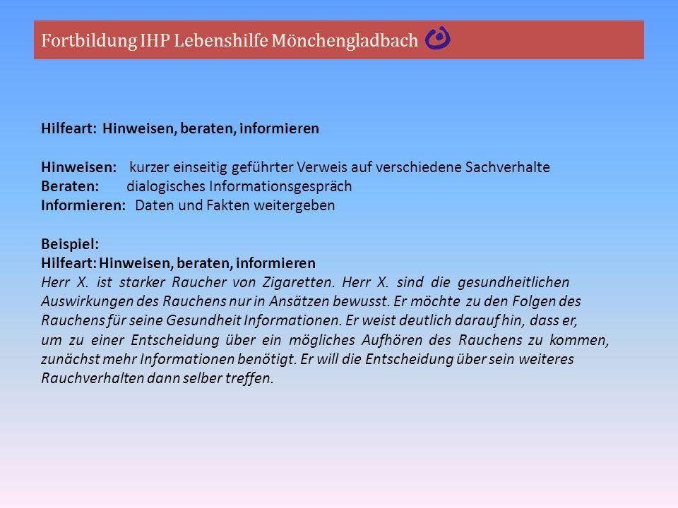 Fortbildung IHP Lebenshilfe Mönchengladbach Hilfeart: Hinweisen, beraten, informieren Hinweisen: kurzer einseitig geführter Verweis auf verschiedene S