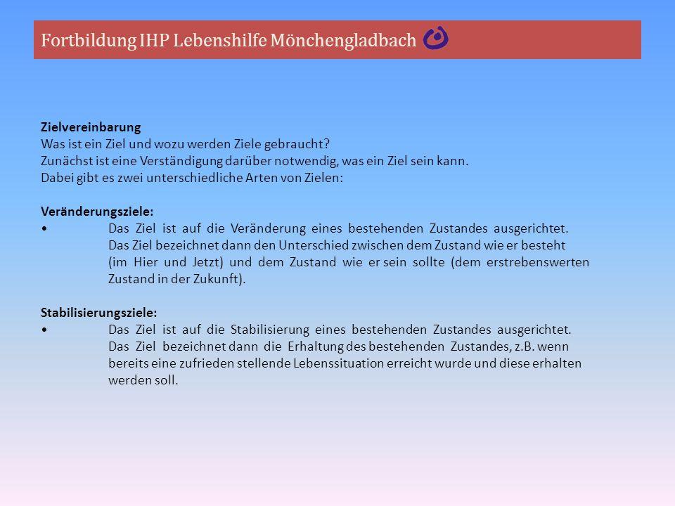 Fortbildung IHP Lebenshilfe Mönchengladbach Zielvereinbarung Was ist ein Ziel und wozu werden Ziele gebraucht? Zunächst ist eine Verständigung darüber