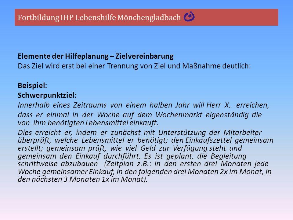 Fortbildung IHP Lebenshilfe Mönchengladbach Elemente der Hilfeplanung – Zielvereinbarung Das Ziel wird erst bei einer Trennung von Ziel und Maßnahme d