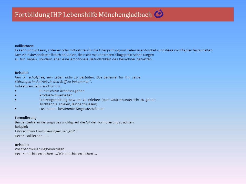 Fortbildung IHP Lebenshilfe Mönchengladbach Indikatoren: Es kann sinnvoll sein, Kriterien oder Indikatoren für die Überprüfung von Zielen zu entwickel