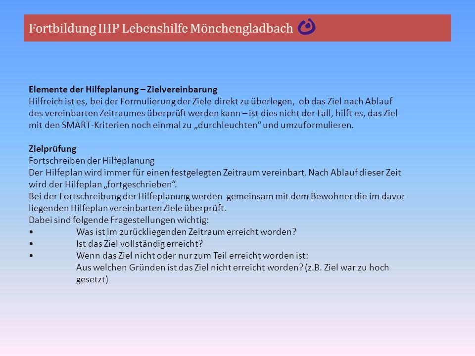 Fortbildung IHP Lebenshilfe Mönchengladbach Elemente der Hilfeplanung – Zielvereinbarung Hilfreich ist es, bei der Formulierung der Ziele direkt zu üb