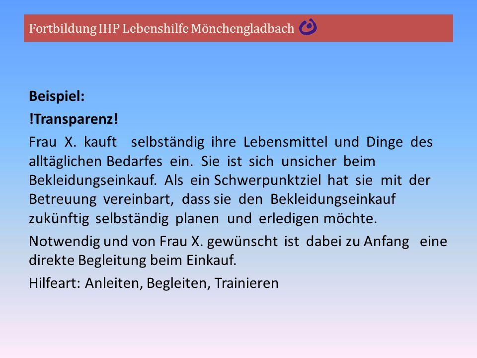 Fortbildung IHP Lebenshilfe Mönchengladbach Beispiel: !Transparenz! Frau X. kauft selbständig ihre Lebensmittel und Dinge des alltäglichen Bedarfes ei