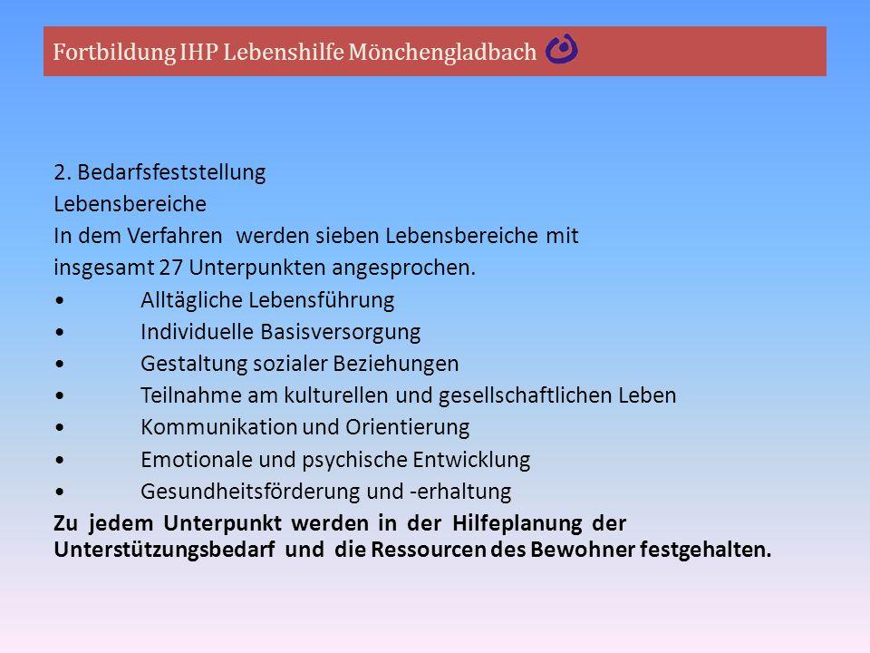 Fortbildung IHP Lebenshilfe Mönchengladbach 2. Bedarfsfeststellung Lebensbereiche In dem Verfahren werden sieben Lebensbereiche mit insgesamt 27 Unter