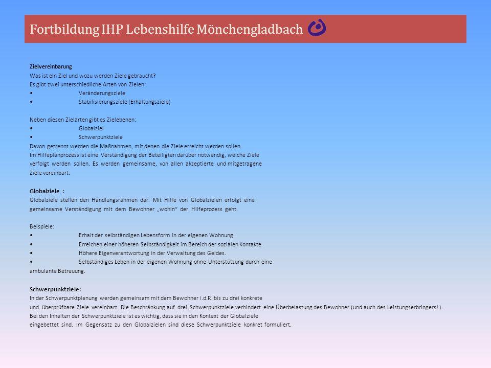 Fortbildung IHP Lebenshilfe Mönchengladbach Zielvereinbarung Was ist ein Ziel und wozu werden Ziele gebraucht? Es gibt zwei unterschiedliche Arten von