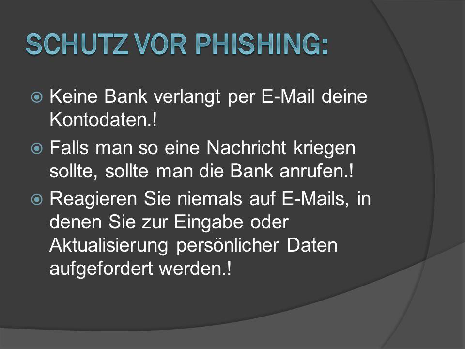  Keine Bank verlangt per E-Mail deine Kontodaten.!  Falls man so eine Nachricht kriegen sollte, sollte man die Bank anrufen.!  Reagieren Sie niemal
