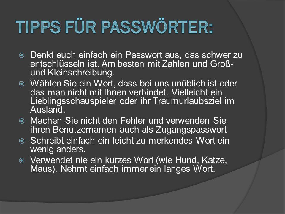  Denkt euch einfach ein Passwort aus, das schwer zu entschlüsseln ist. Am besten mit Zahlen und Groß- und Kleinschreibung.  Wählen Sie ein Wort, das
