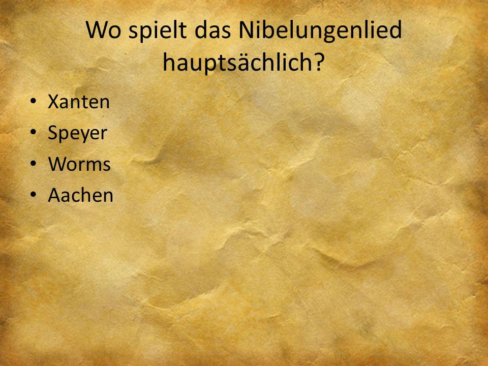 Wo spielt das Nibelungenlied hauptsächlich? Xanten Speyer Worms Aachen