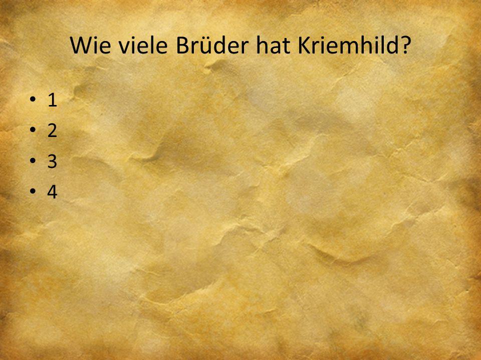 Wie viele Brüder hat Kriemhild? 1 2 3 4