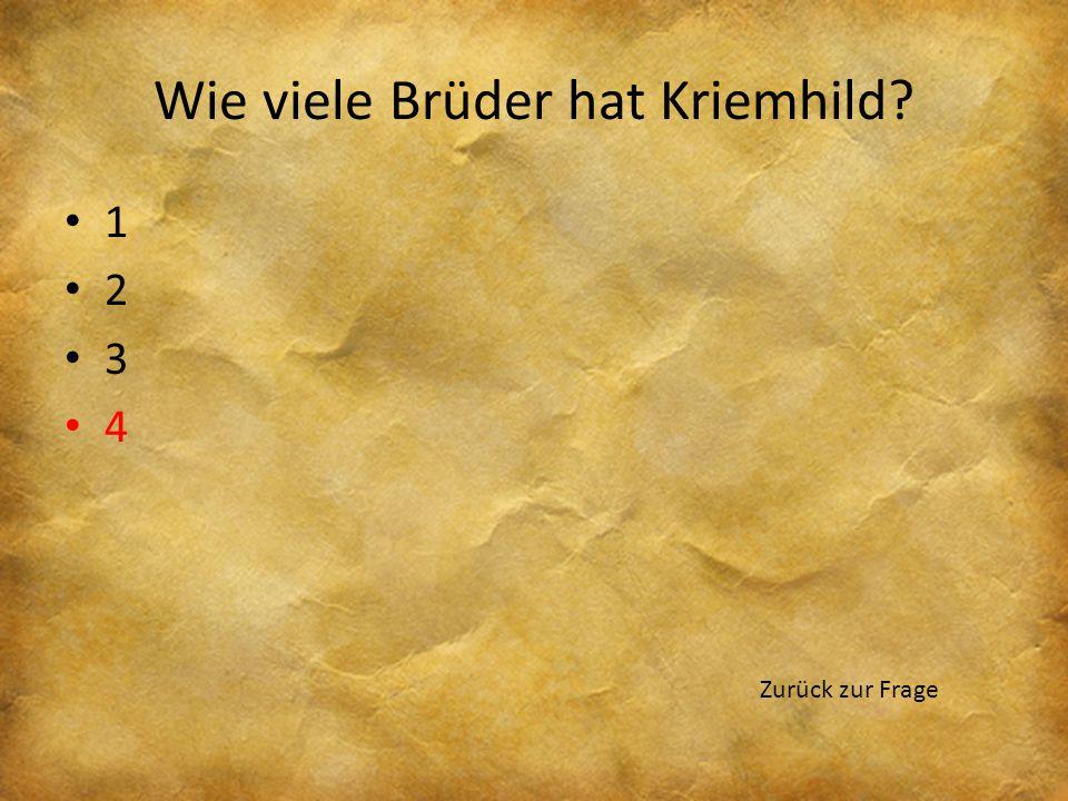 Wie viele Brüder hat Kriemhild? 1 2 3 4 Zurück zur Frage