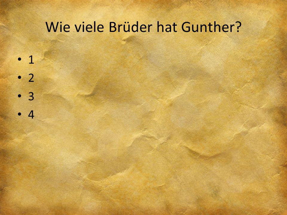 Wie viele Brüder hat Gunther? 1 2 3 4