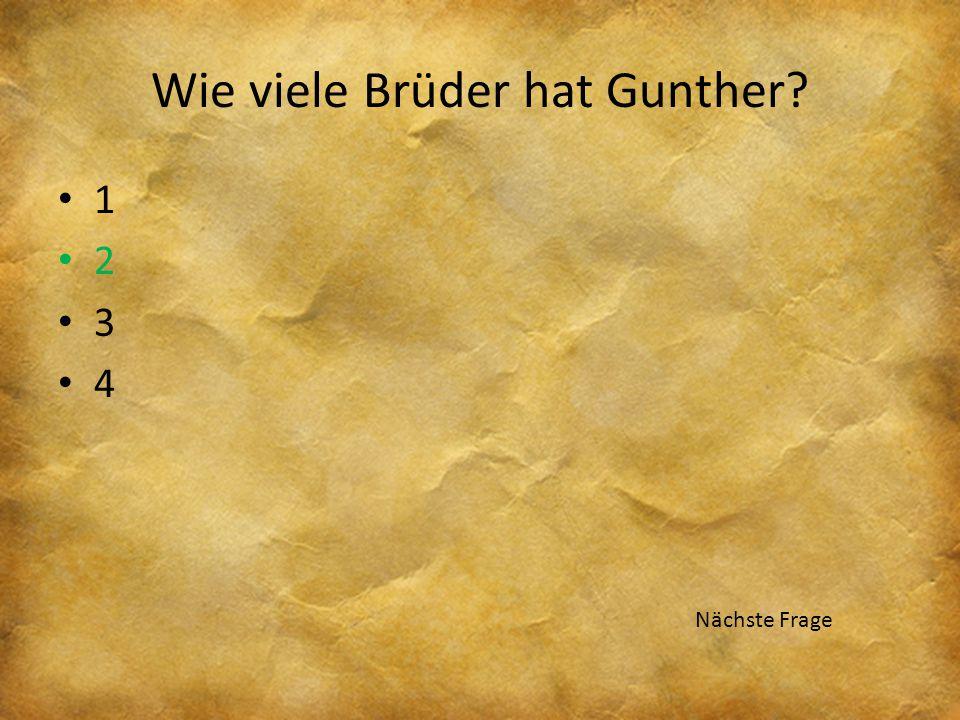 Wie viele Brüder hat Gunther? 1 2 3 4 Nächste Frage