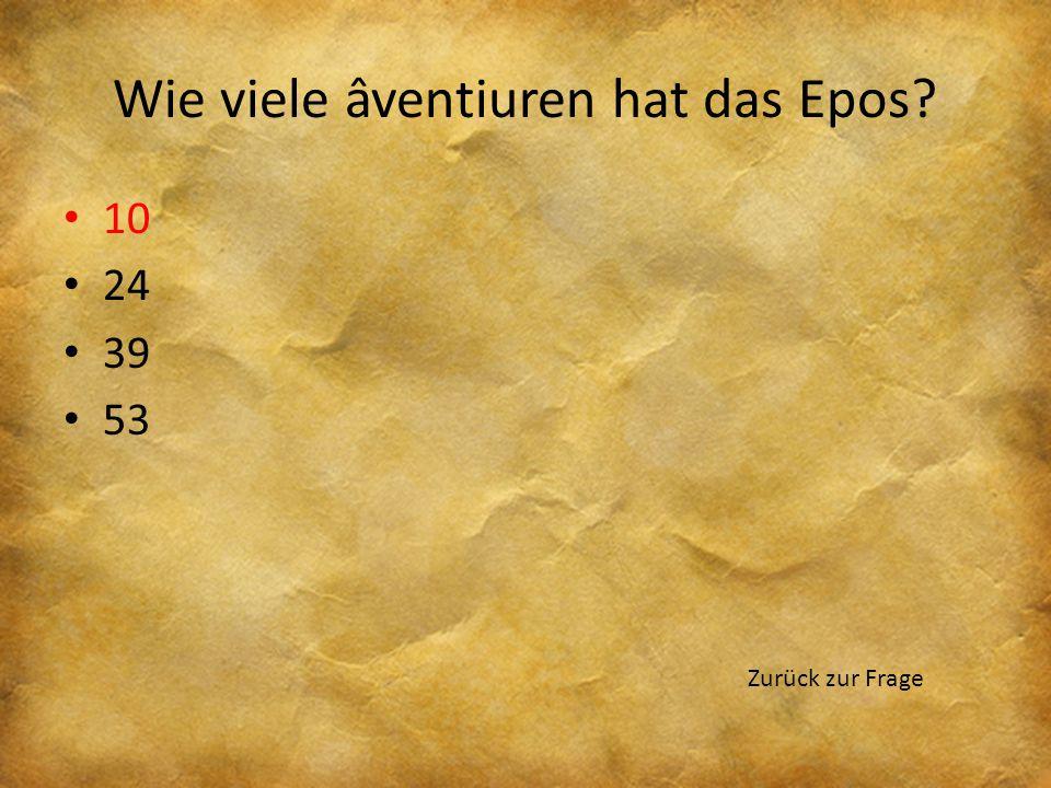 Wie viele âventiuren hat das Epos? 10 24 39 53 Zurück zur Frage