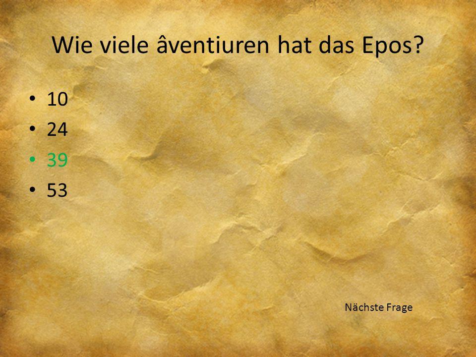 Wie viele âventiuren hat das Epos? 10 24 39 53 Nächste Frage