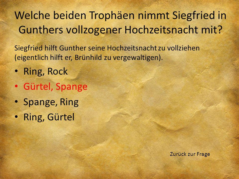 Welche beiden Trophäen nimmt Siegfried in Gunthers vollzogener Hochzeitsnacht mit? Siegfried hilft Gunther seine Hochzeitsnacht zu vollziehen (eigentl
