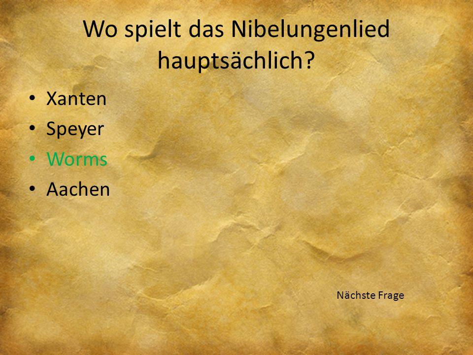 Xanten Speyer Worms Aachen Wo spielt das Nibelungenlied hauptsächlich? Zurück zur Frage