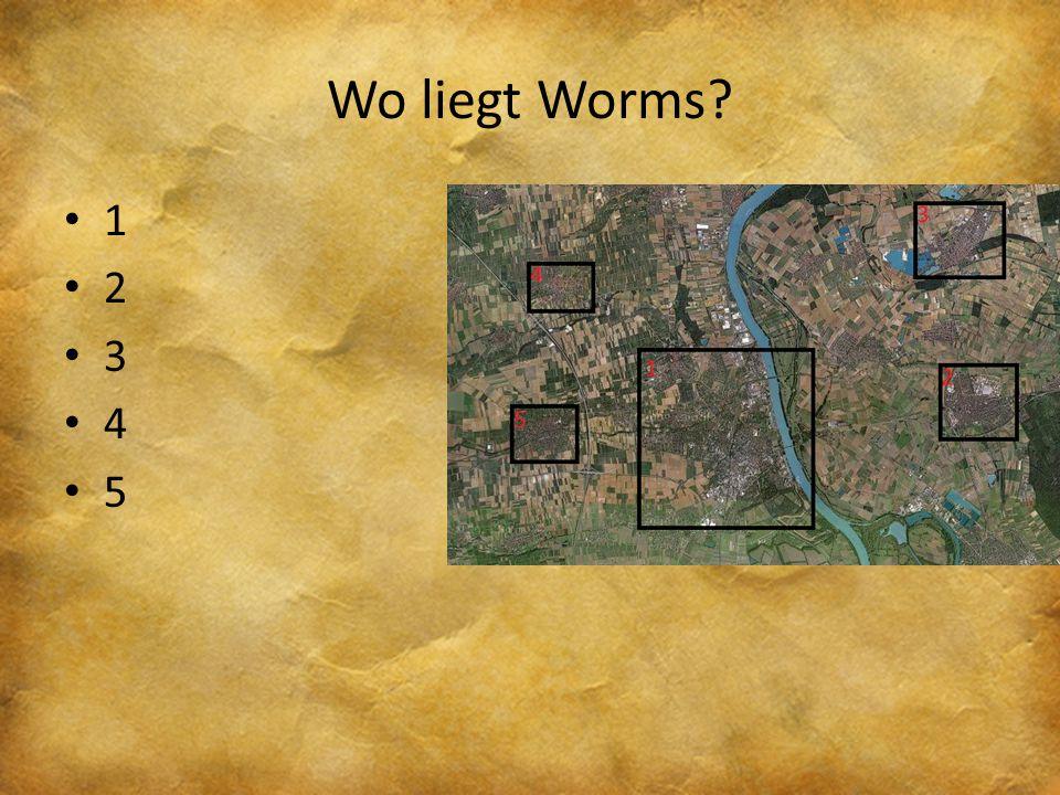 Wo liegt Worms? 1 2 3 4 5