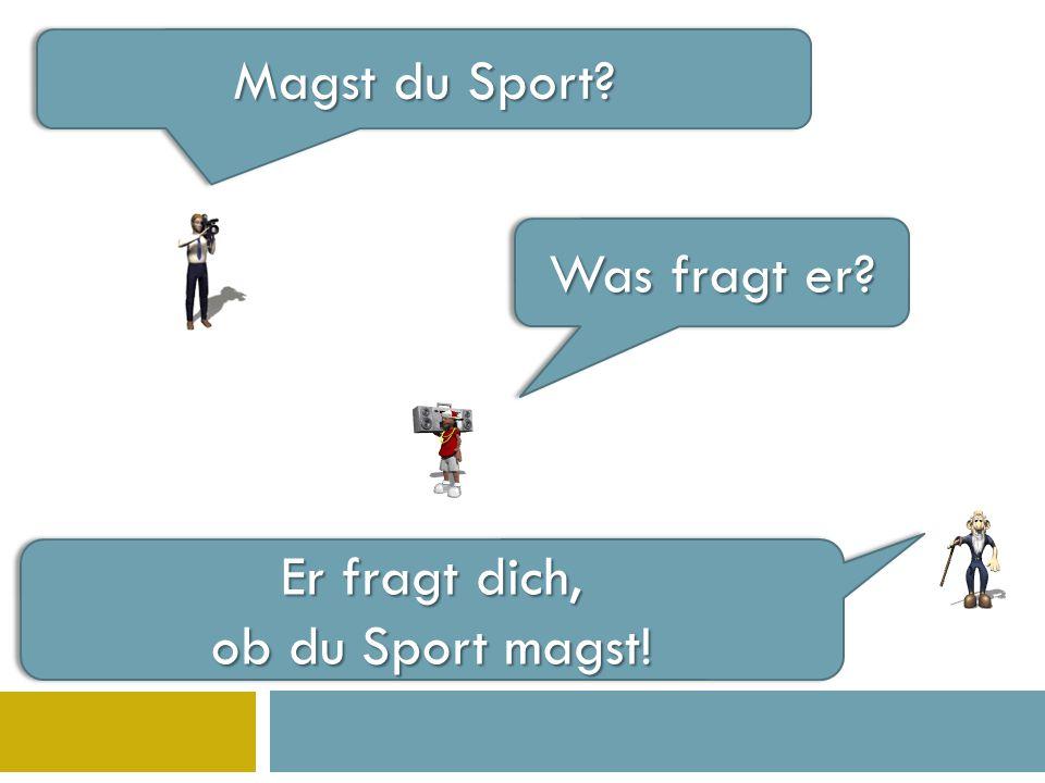 Was fragt er Magst du Sport Er fragt dich, ob du Sport magst! Er fragt dich, ob du Sport magst!