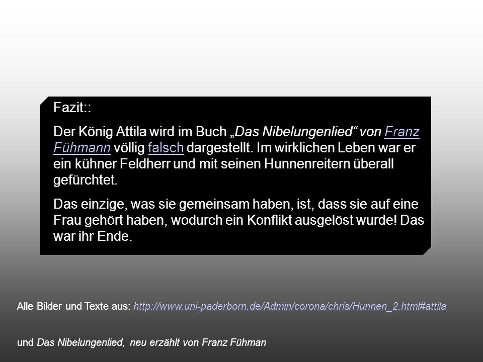 """Fazit:: Der König Attila wird im Buch """"Das Nibelungenlied"""" von Franz Fühmann völlig falsch dargestellt. Im wirklichen Leben war er ein kühner Feldherr"""