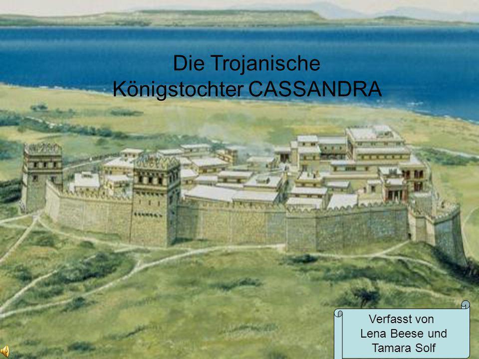 Die Trojanische Königstochter CASSANDRA Verfasst von Lena Beese und Tamara Solf