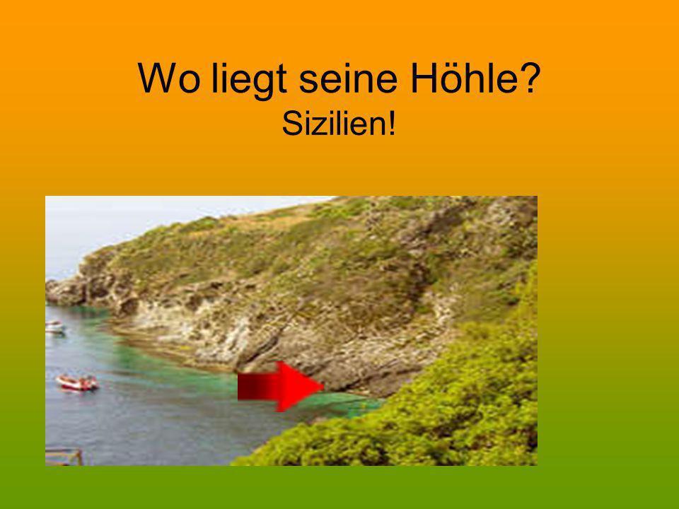 Wo liegt seine Höhle? Sizilien!