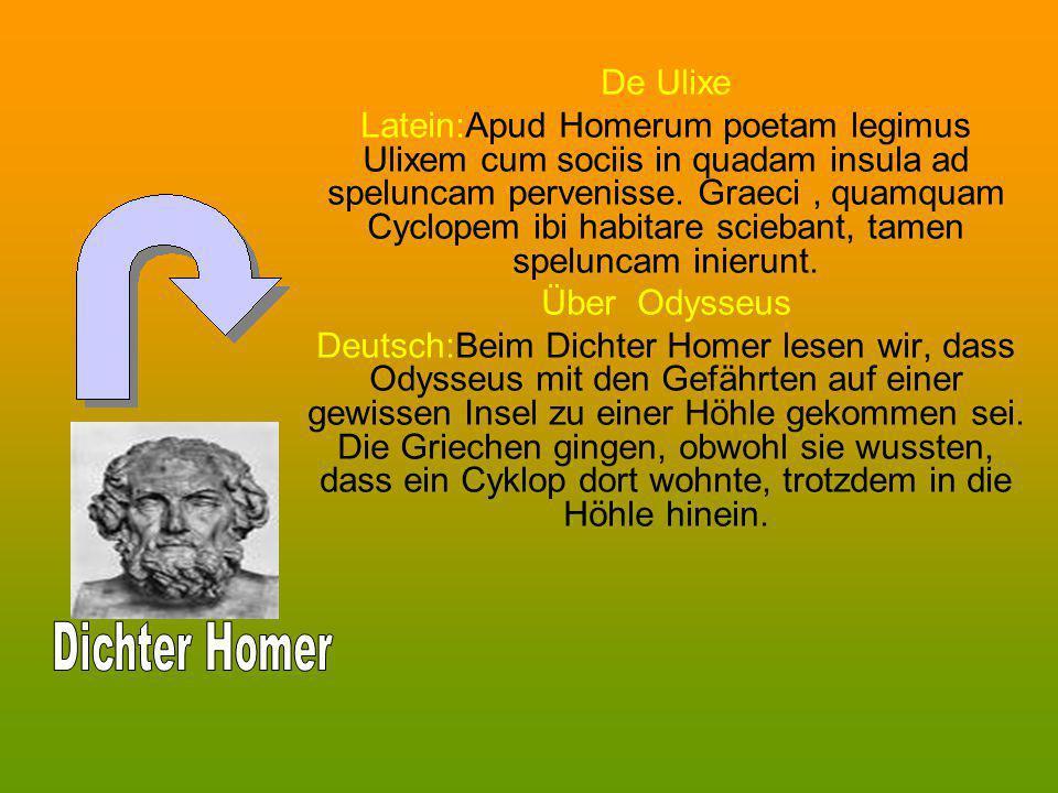 De Ulixe Latein:Apud Homerum poetam legimus Ulixem cum sociis in quadam insula ad speluncam pervenisse. Graeci, quamquam Cyclopem ibi habitare scieban