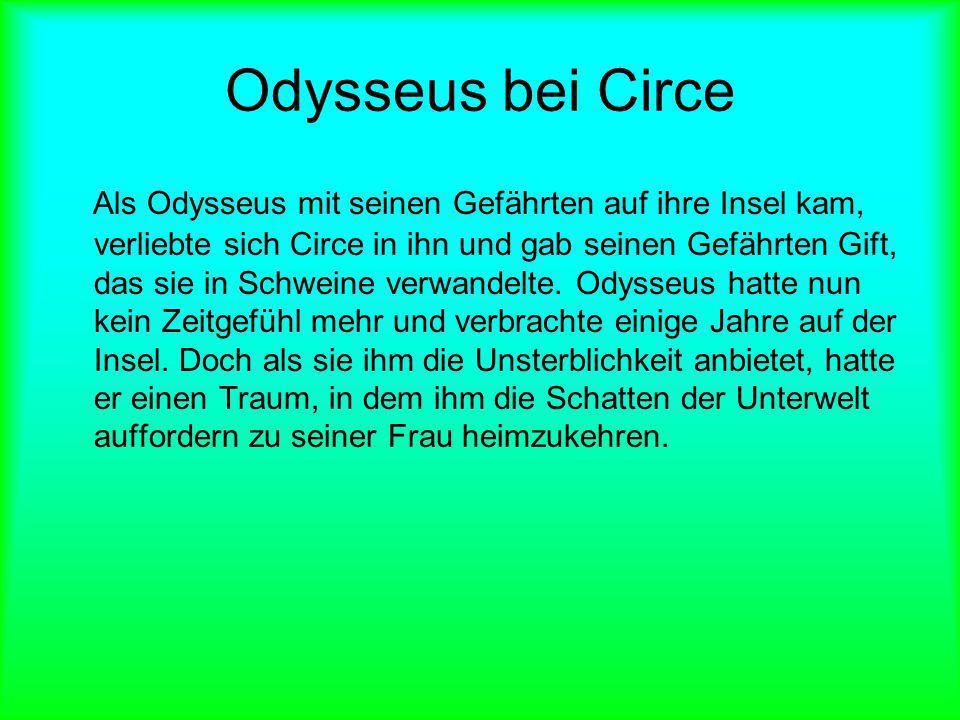 Odysseus bei Circe Als Odysseus mit seinen Gefährten auf ihre Insel kam, verliebte sich Circe in ihn und gab seinen Gefährten Gift, das sie in Schwein