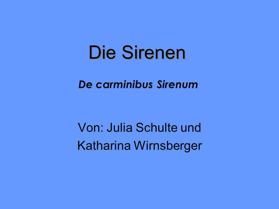 Die Sirenen Von: Julia Schulte und Katharina Wirnsberger De carminibus Sirenum