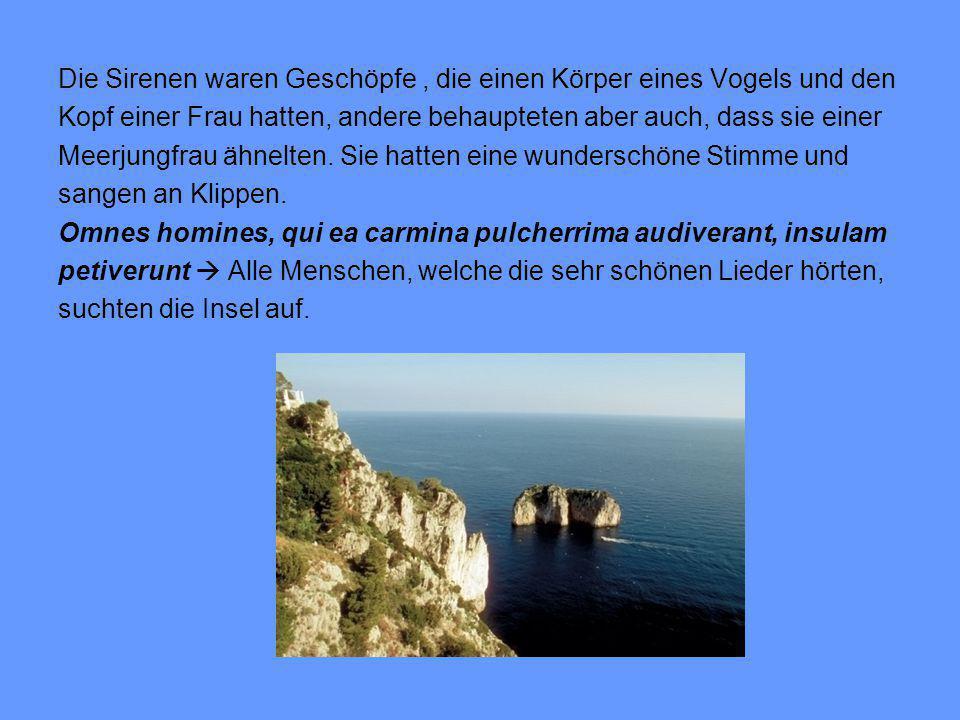 Die Geschichte der Sirenen Odysseus, der lange über die Meere fuhr, kam unter anderem auch zu der Klippe der Sirenen.