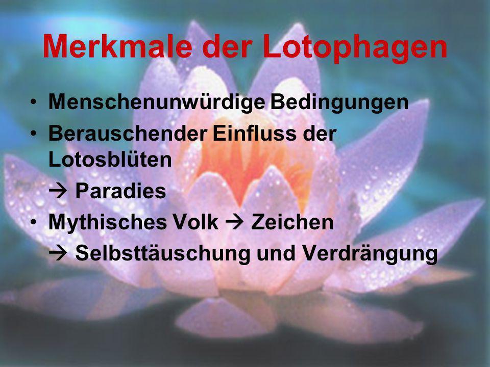 Merkmale der Lotophagen Menschenunwürdige Bedingungen Berauschender Einfluss der Lotosblüten  Paradies Mythisches Volk  Zeichen  Selbsttäuschung un