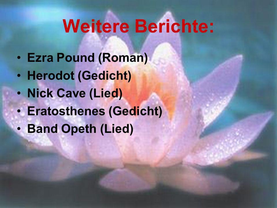 Weitere Berichte: Ezra Pound (Roman) Herodot (Gedicht) Nick Cave (Lied) Eratosthenes (Gedicht) Band Opeth (Lied)
