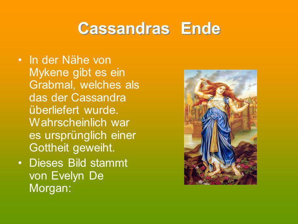 Cassandras Ende In der Nähe von Mykene gibt es ein Grabmal, welches als das der Cassandra überliefert wurde. Wahrscheinlich war es ursprünglich einer