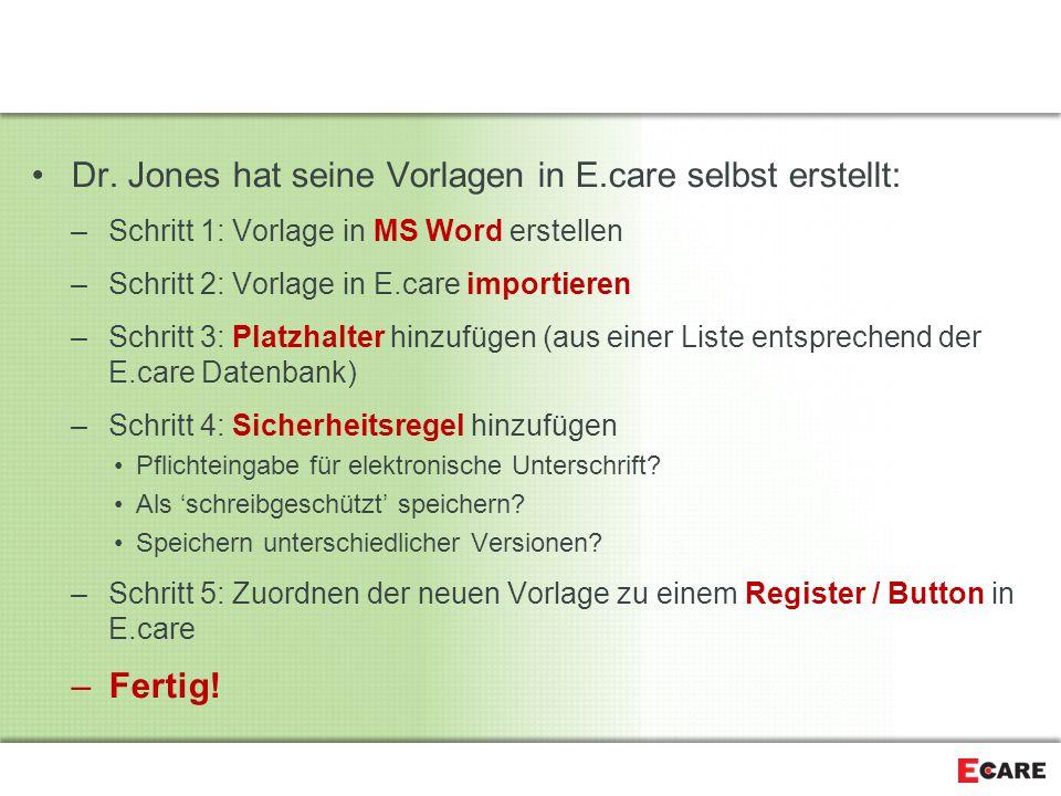 Dr. Jones hat seine Vorlagen in E.care selbst erstellt: –Schritt 1: Vorlage in MS Word erstellen –Schritt 2: Vorlage in E.care importieren –Schritt 3: