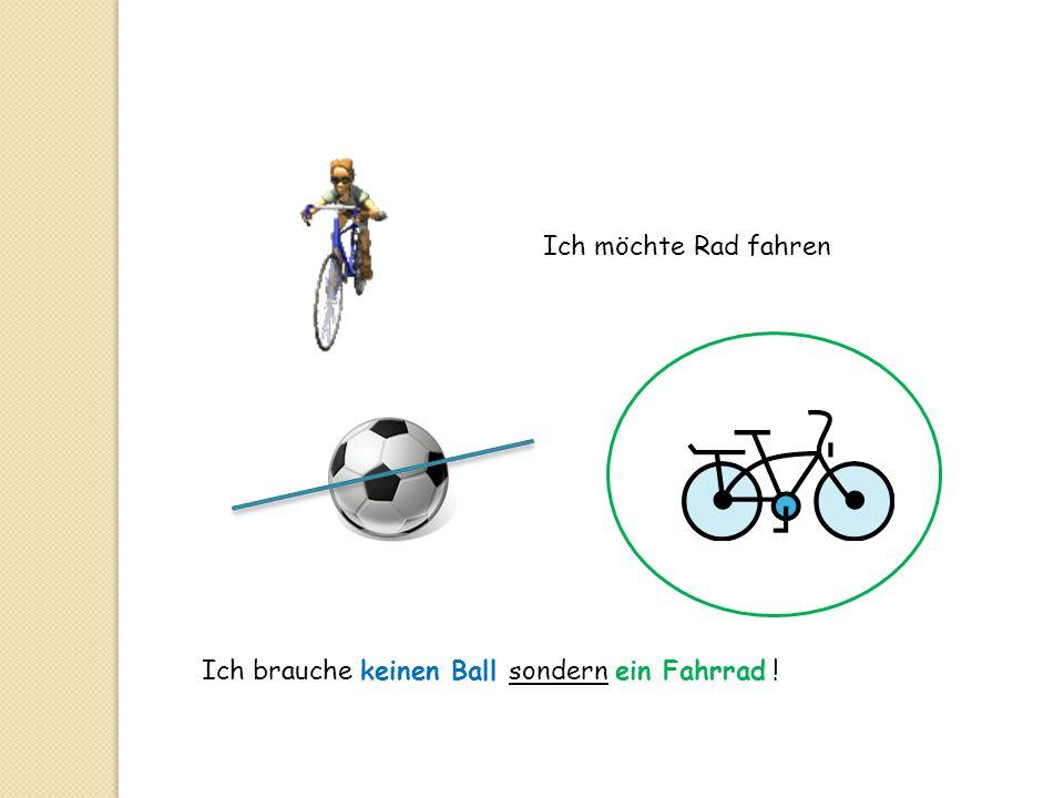 Ich möchte Rad fahren Ich brauche keinen Ball sondern ein Fahrrad !