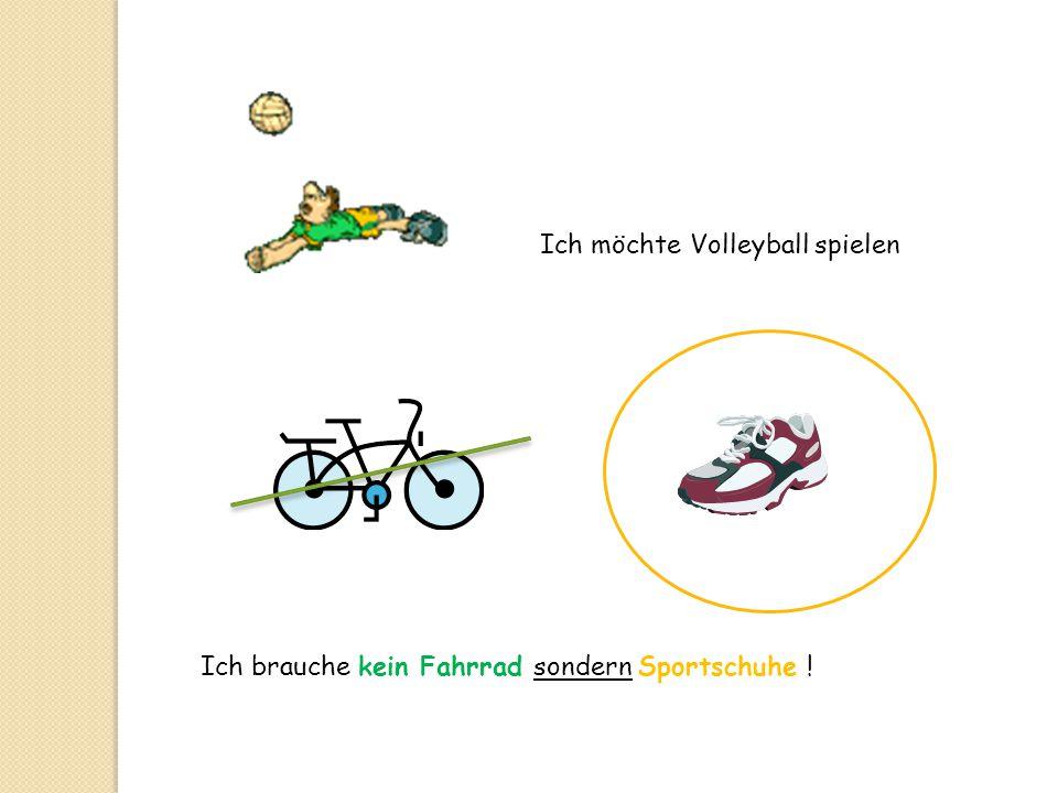 Ich möchte Volleyball spielen Ich brauche kein Fahrrad sondern Sportschuhe !