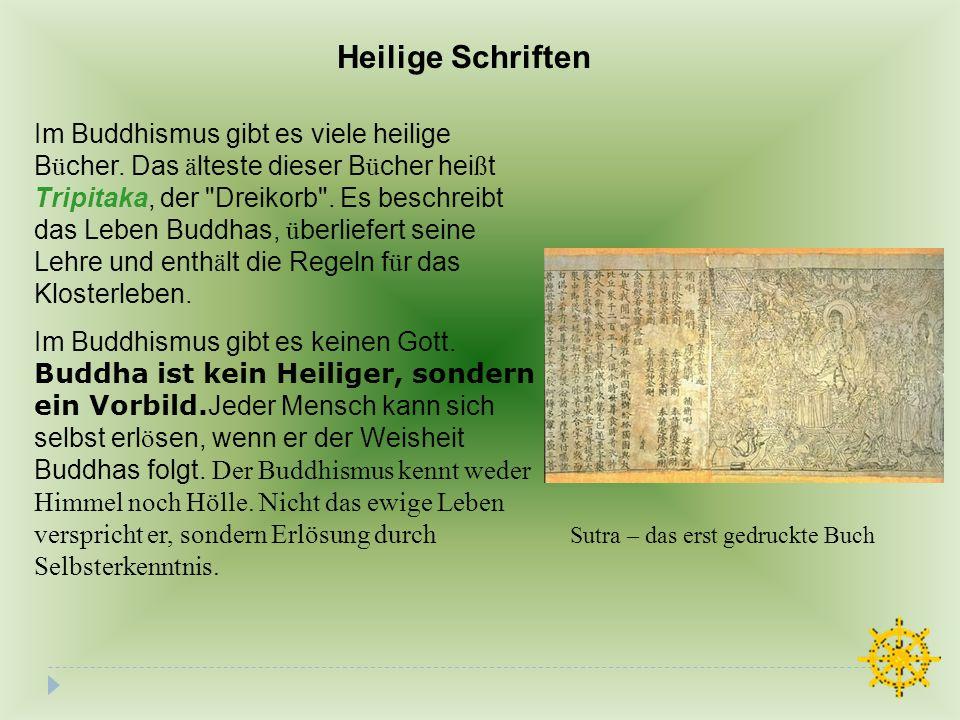 Heilige Schriften Im Buddhismus gibt es viele heilige B ü cher. Das ä lteste dieser B ü cher hei ß t Tripitaka, der